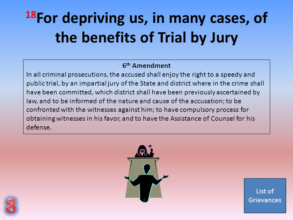 18For depriving us, in many cases, of the benefits of Trial by Jury