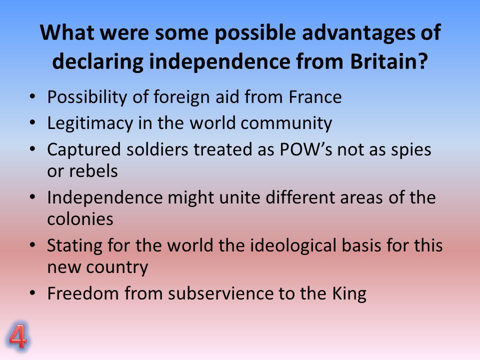 What were some possible advantages of declaring independence from Britain