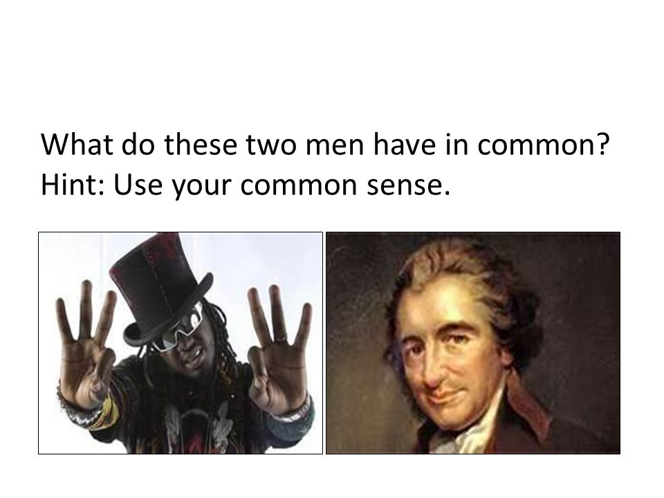 What do these two men have in common Hint: Use your common sense.