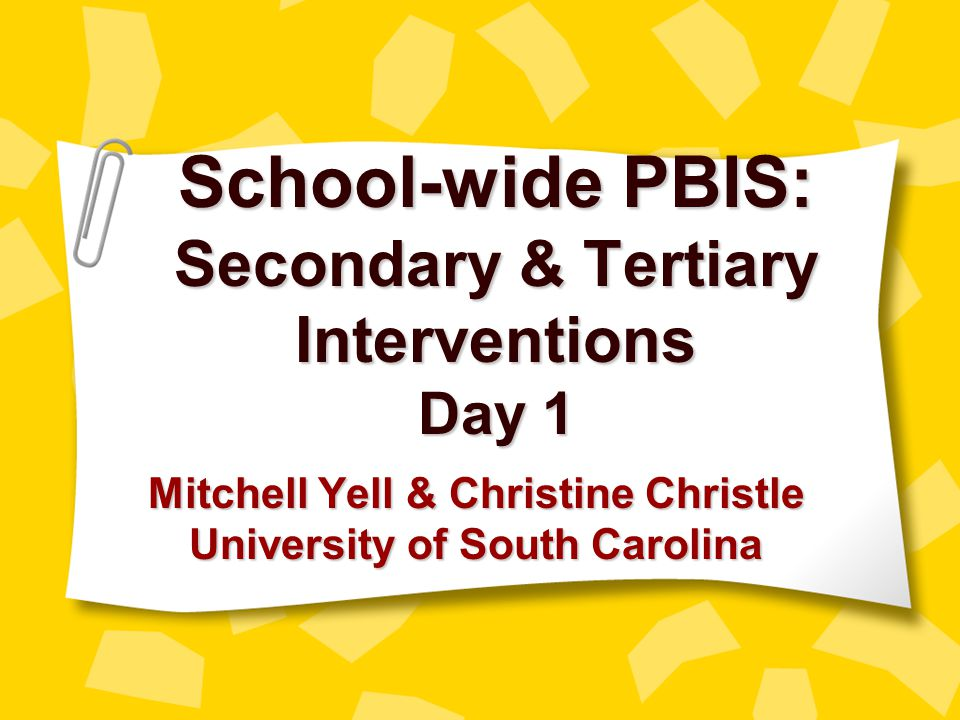 School-wide PBIS: Secondary & Tertiary Interventions Day 1