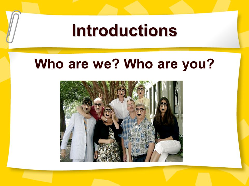 Introductions Who are we Who are you