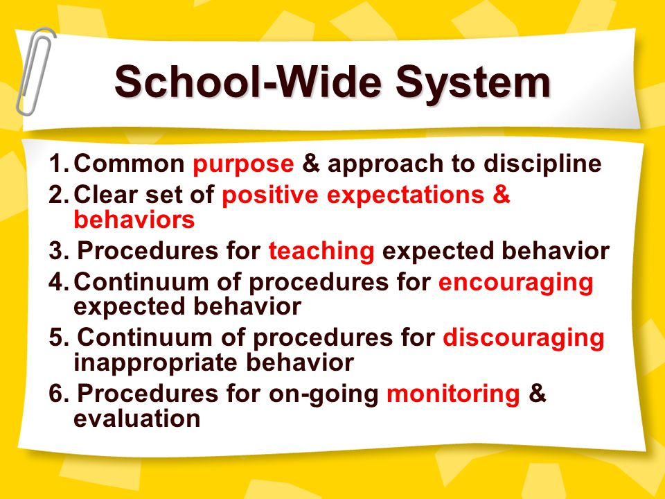 School-Wide System 1. Common purpose & approach to discipline
