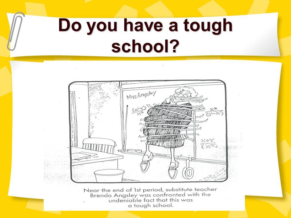 Do you have a tough school