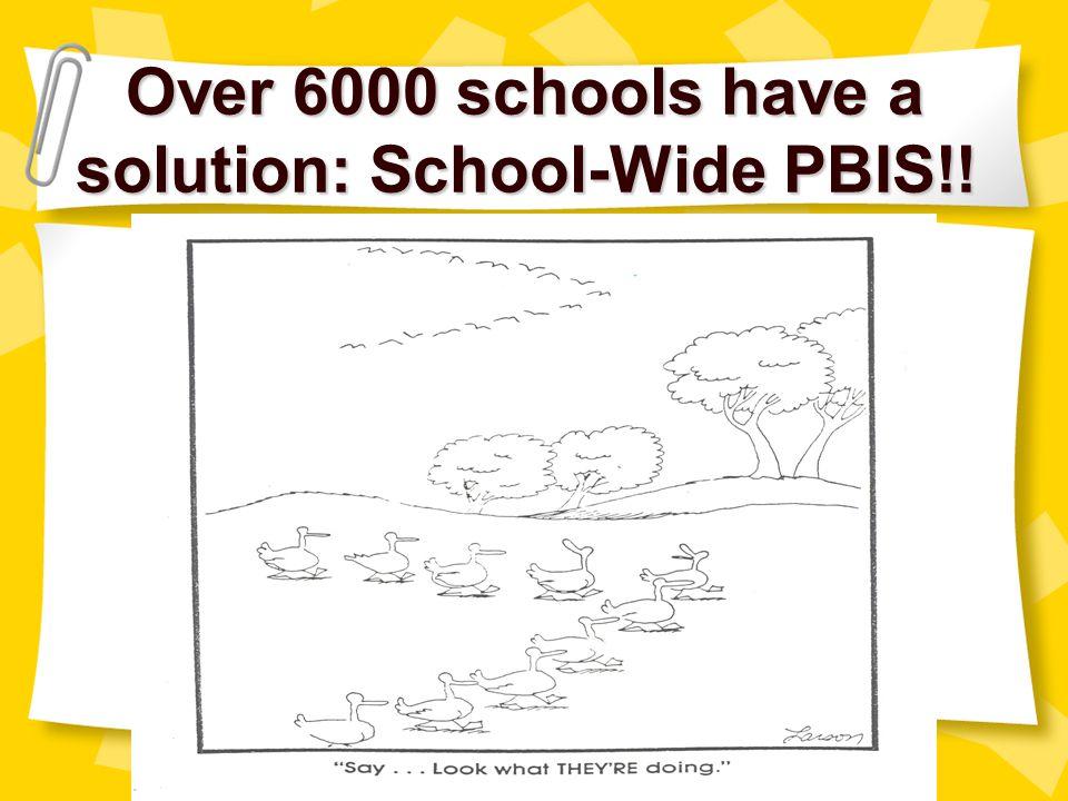 Over 6000 schools have a solution: School-Wide PBIS!!