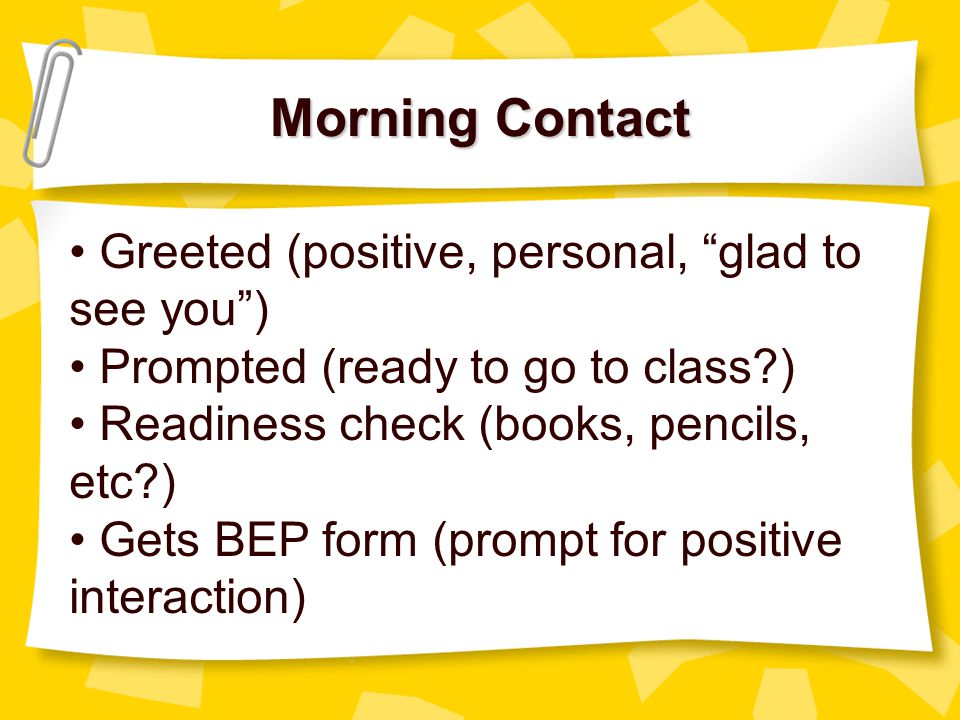 Morning Contact Greeted (positive, personal, glad to see you )