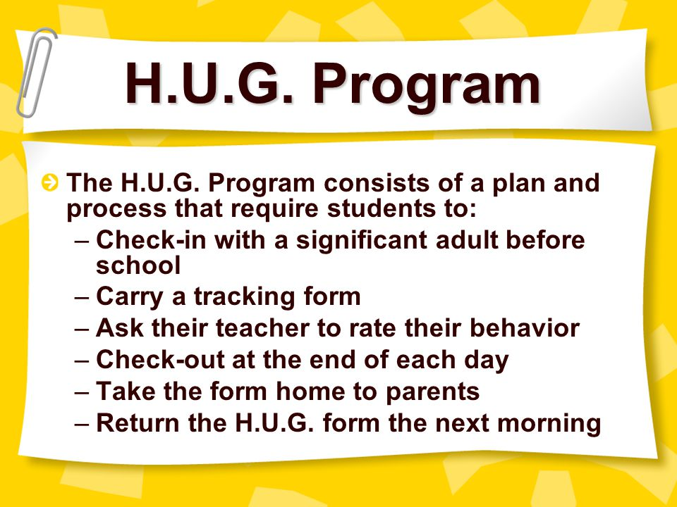 H.U.G. Program The H.U.G. Program consists of a plan and process that require students to: Check-in with a significant adult before school.