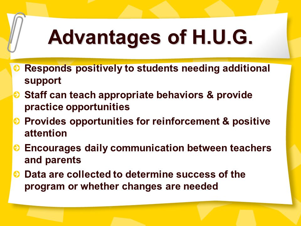 Advantages of H.U.G. Responds positively to students needing additional support.