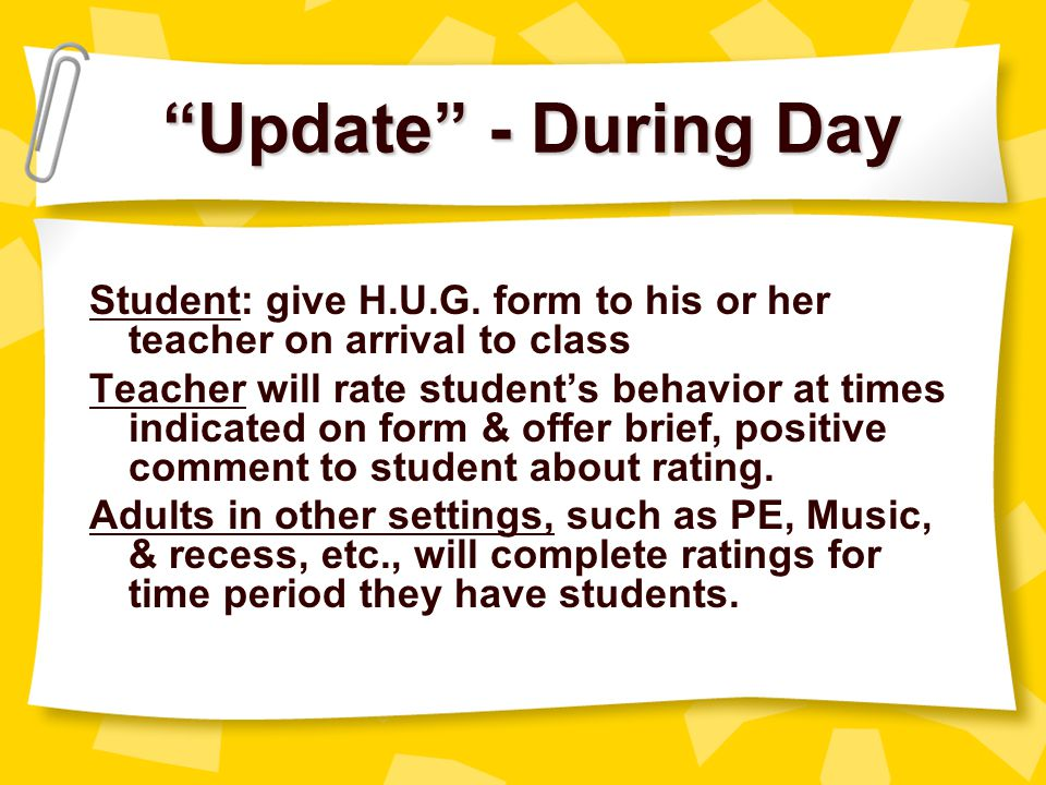 Update - During Day Student: give H.U.G. form to his or her teacher on arrival to class.