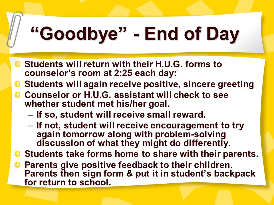 Goodbye - End of Day Students will return with their H.U.G. forms to counselor's room at 2:25 each day: