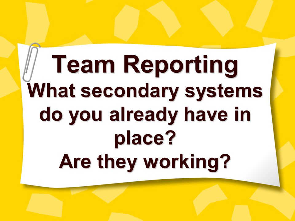 Team Reporting What secondary systems do you already have in place