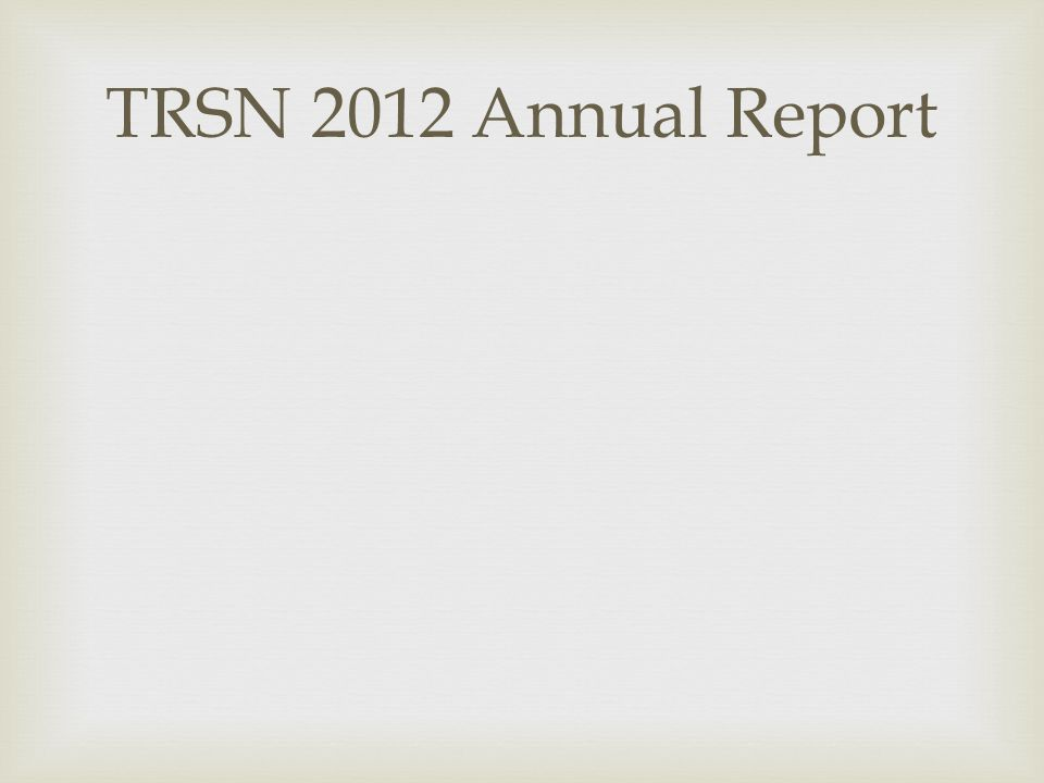 TRSN 2012 Annual Report lights on annual report hard copy