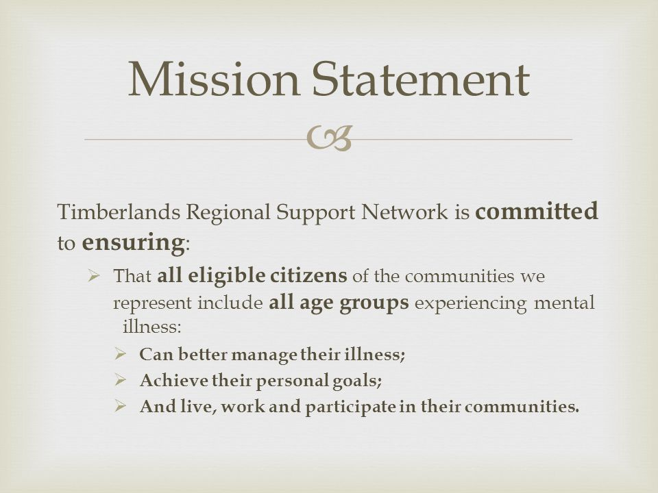 Mission Statement Timberlands Regional Support Network is committed to ensuring: