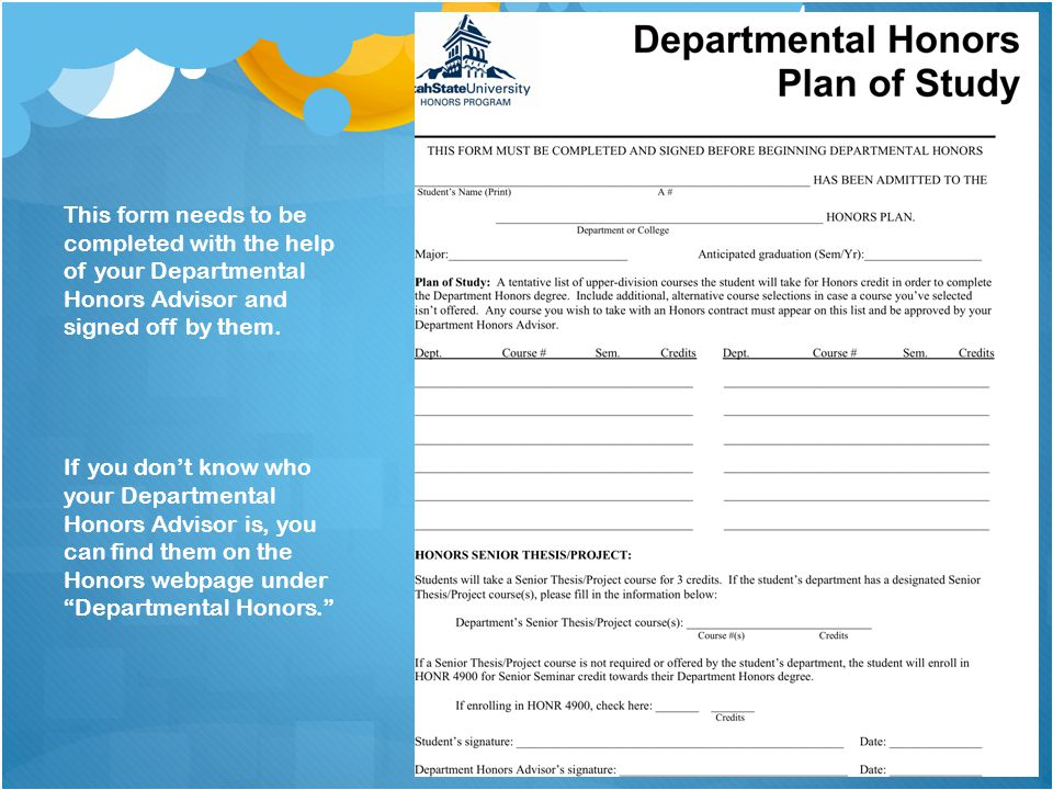 This form needs to be completed with the help of your Departmental Honors Advisor and signed off by them.