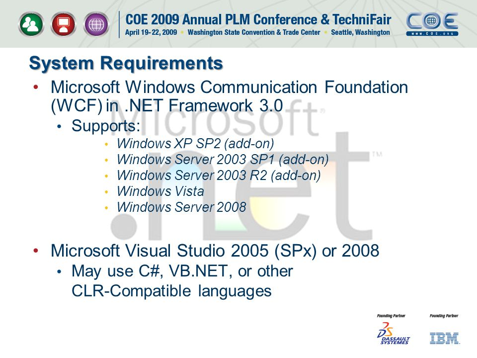 System Requirements Microsoft Windows Communication Foundation (WCF) in .NET Framework 3.0. Supports: