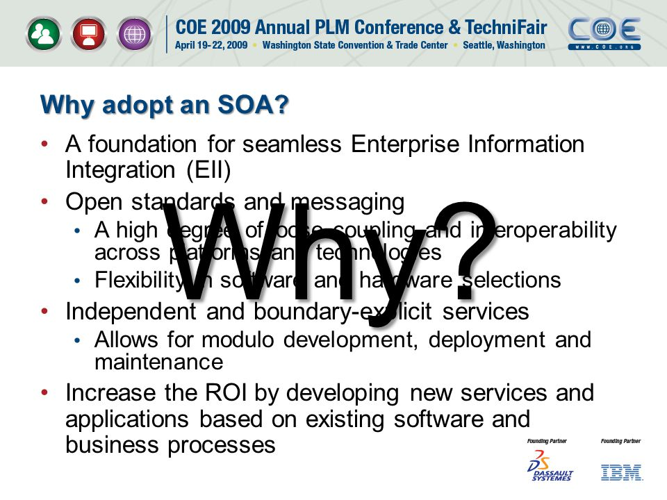 Why adopt an SOA A foundation for seamless Enterprise Information Integration (EII) Open standards and messaging.