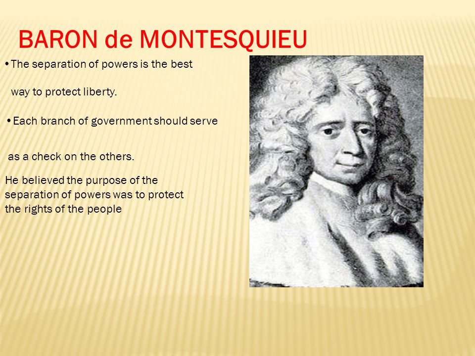 BARON de MONTESQUIEU The separation of powers is the best