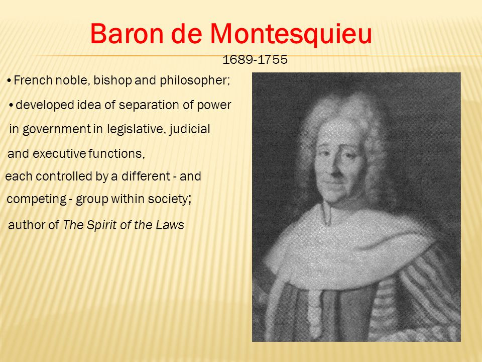 Baron de Montesquieu 1689-1755 French noble, bishop and philosopher;