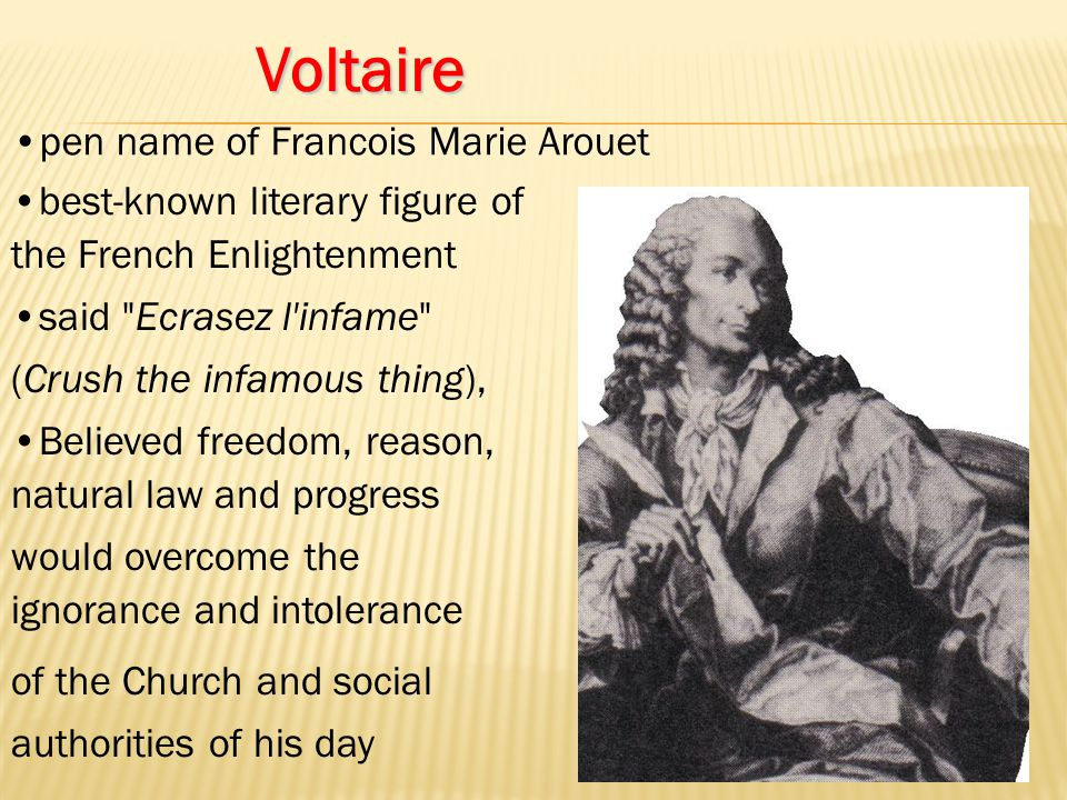 Voltaire pen name of Francois Marie Arouet