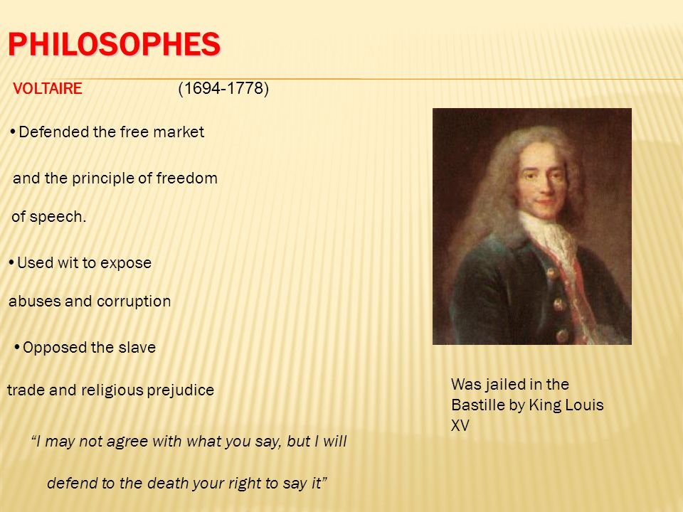 Philosophes VOLTAIRE (1694-1778) Defended the free market