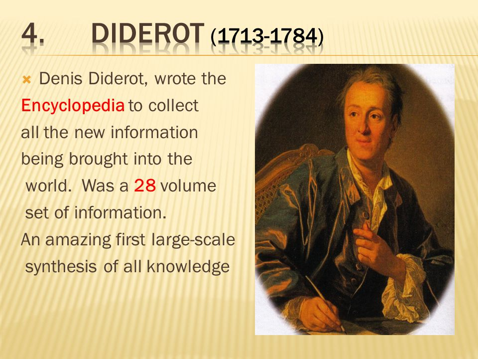 4. Diderot (1713-1784) Denis Diderot, wrote the