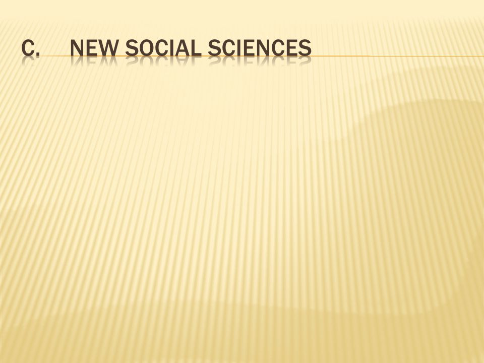 C. New Social sciences During this time we will see the start of a new science called the social sciences ( economic and political science)