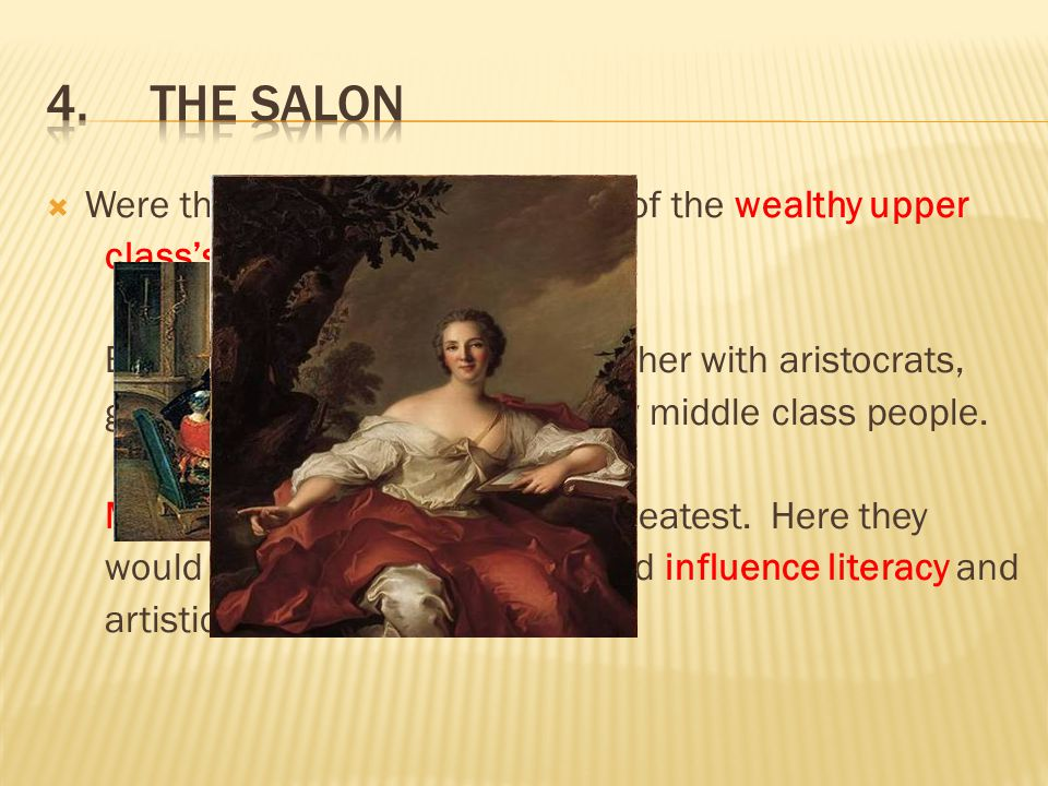 4. The Salon Were the elegant drawing rooms of the wealthy upper