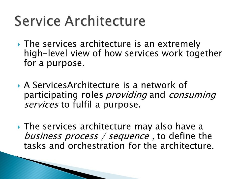 Service Architecture The services architecture is an extremely high-level view of how services work together for a purpose.