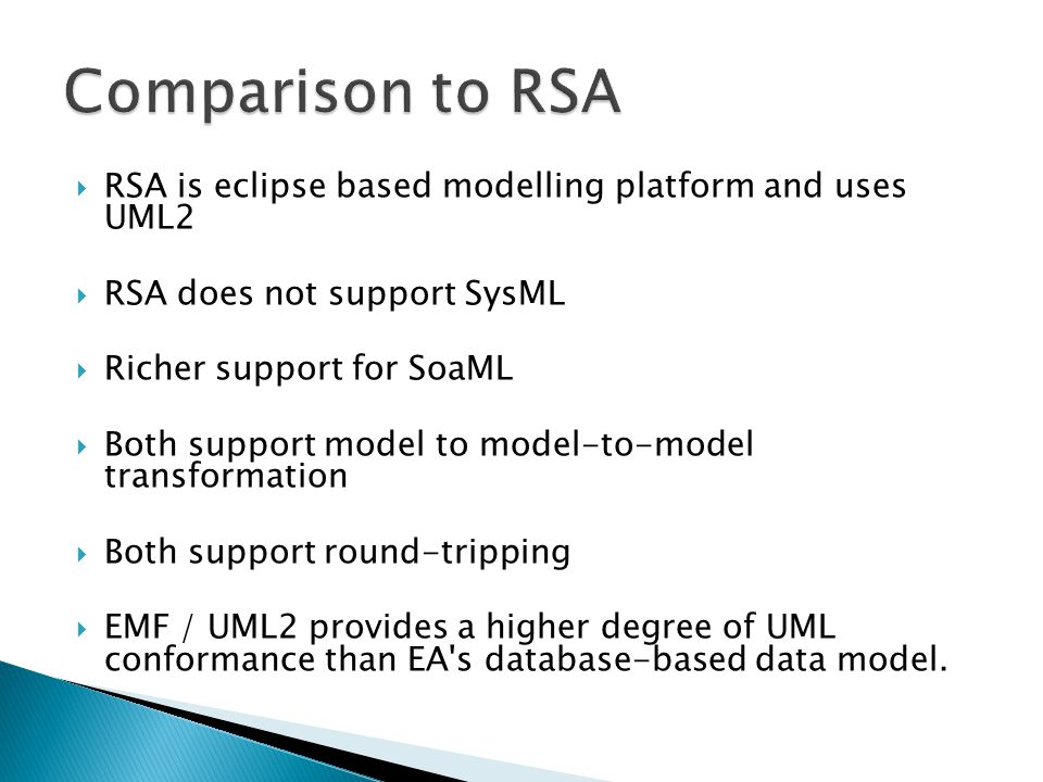 Comparison to RSA RSA is eclipse based modelling platform and uses UML2. RSA does not support SysML.