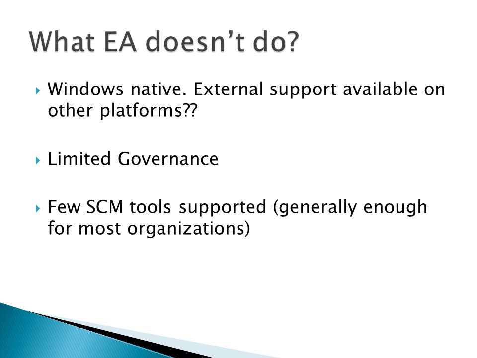 What EA doesn't do Windows native. External support available on other platforms Limited Governance.