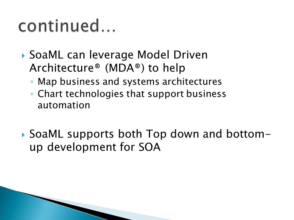 continued… SoaML can leverage Model Driven Architecture® (MDA®) to help. Map business and systems architectures.