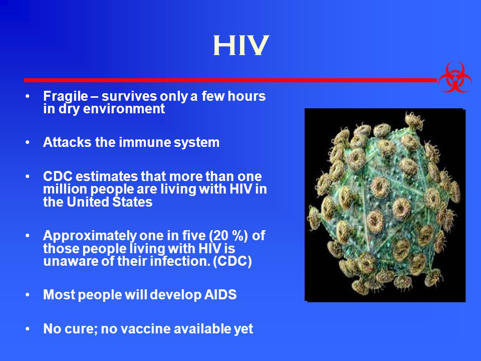 HIV Fragile – survives only a few hours in dry environment