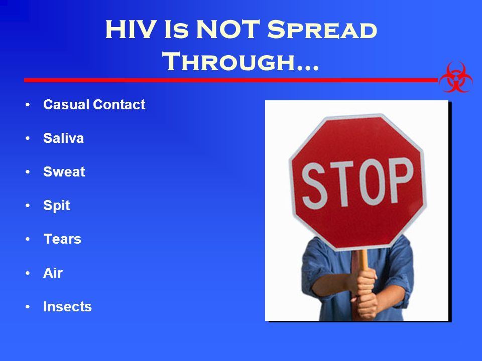 HIV Is NOT Spread Through…