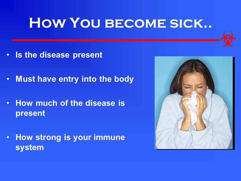 How You become sick.. Is the disease present