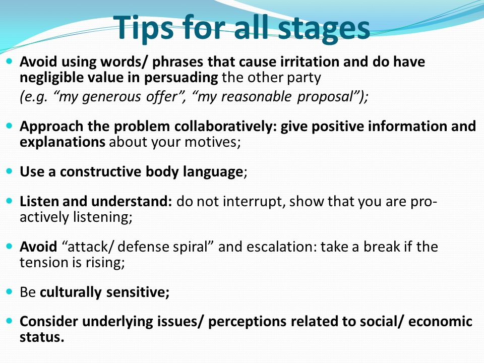 Tips for all stages Avoid using words/ phrases that cause irritation and do have negligible value in persuading the other party.