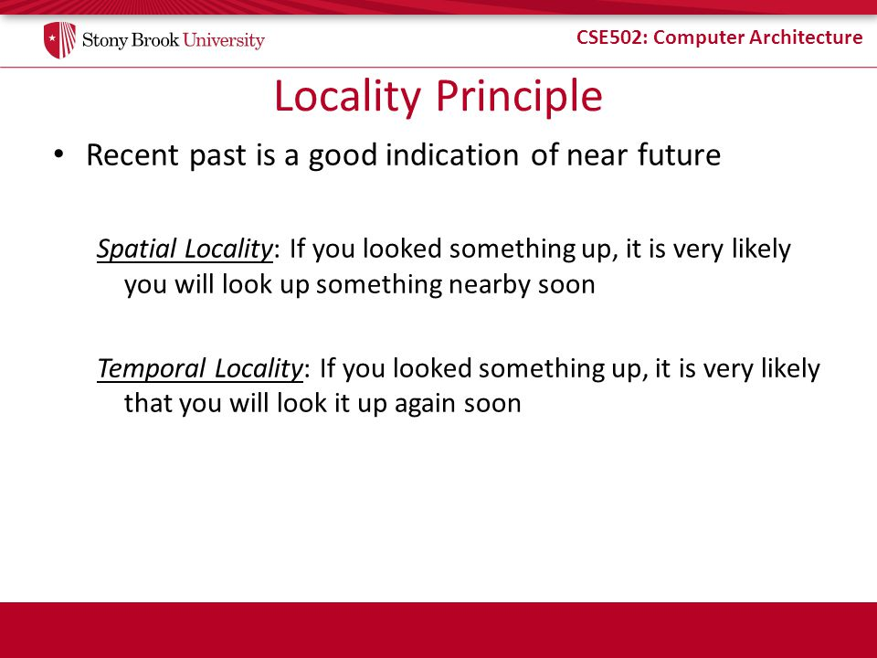Locality Principle Recent past is a good indication of near future