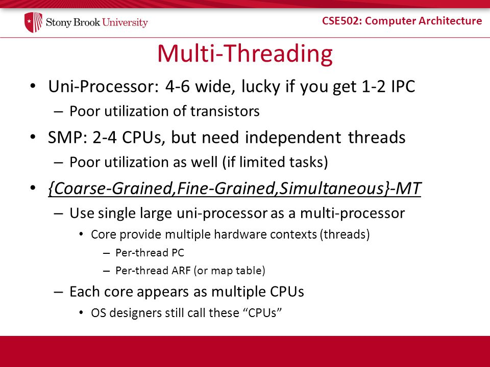 Multi-Threading Uni-Processor: 4-6 wide, lucky if you get 1-2 IPC