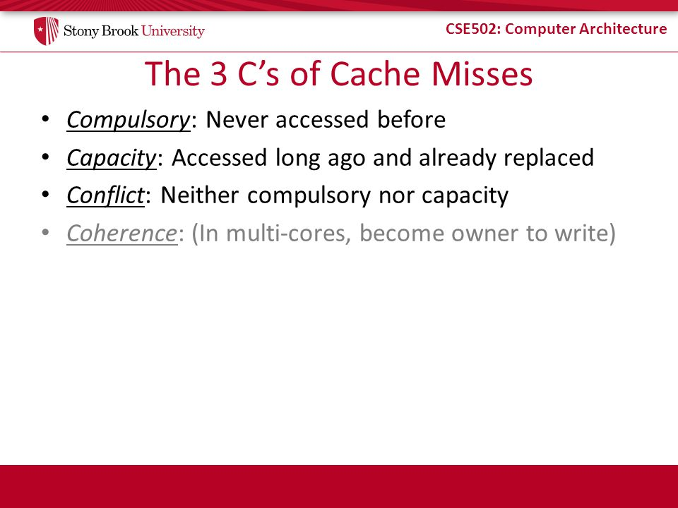 The 3 C's of Cache Misses Compulsory: Never accessed before