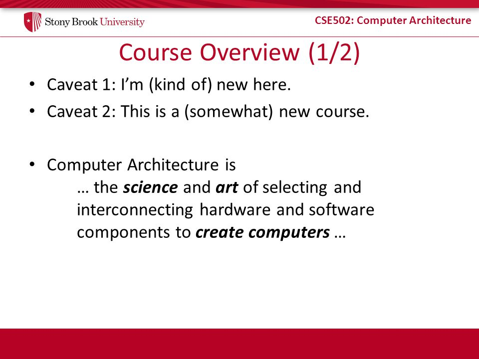 Course Overview (1/2) Caveat 1: I'm (kind of) new here.