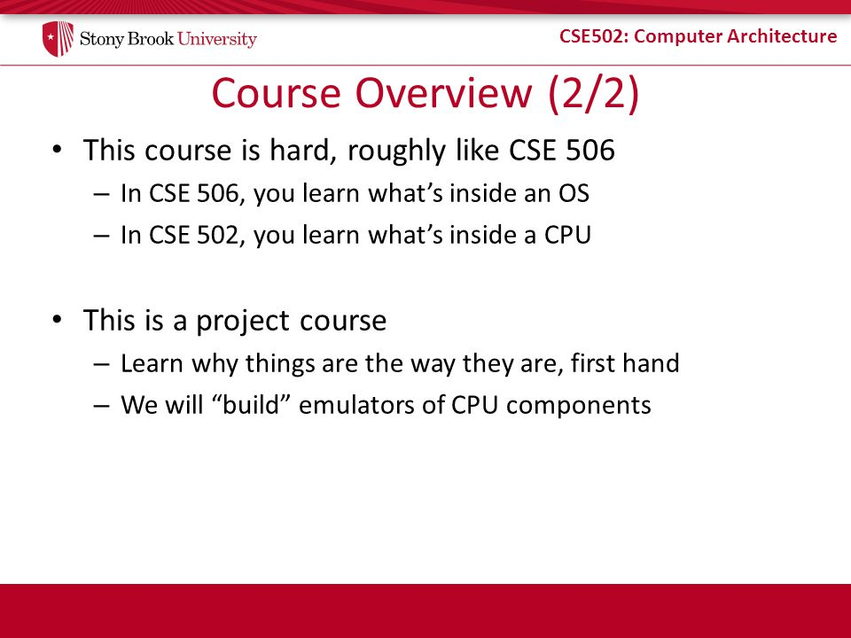 Course Overview (2/2) This course is hard, roughly like CSE 506