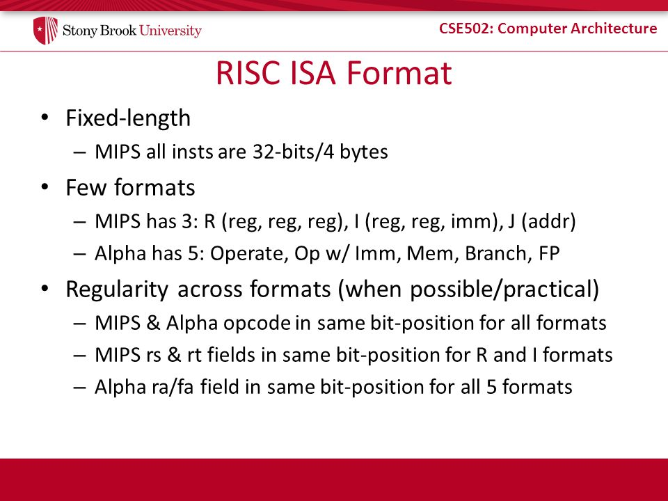 RISC ISA Format Fixed-length Few formats