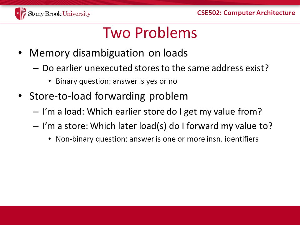 Two Problems Memory disambiguation on loads