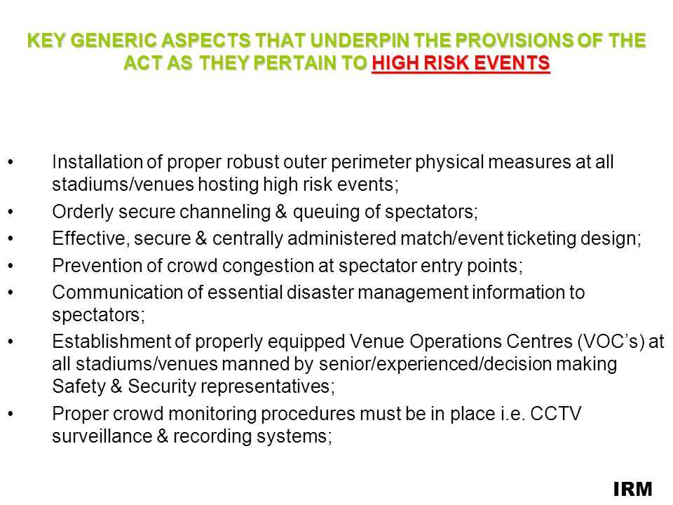 KEY GENERIC ASPECTS THAT UNDERPIN THE PROVISIONS OF THE ACT AS THEY PERTAIN TO HIGH RISK EVENTS