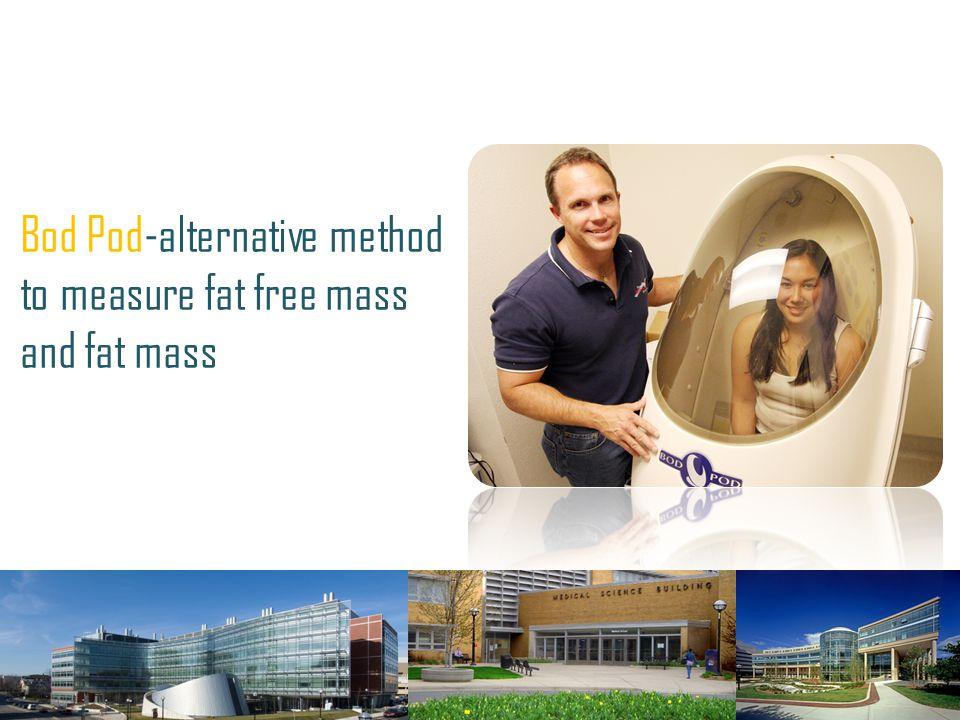Bod Pod-alternative method to measure fat free mass and fat mass