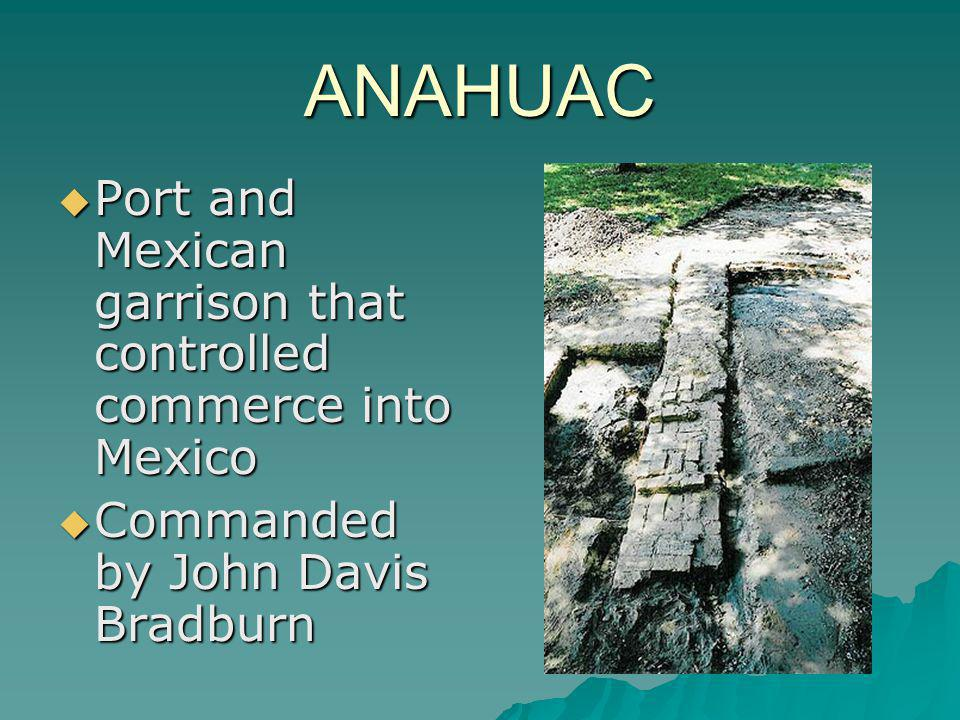 ANAHUAC Port and Mexican garrison that controlled commerce into Mexico