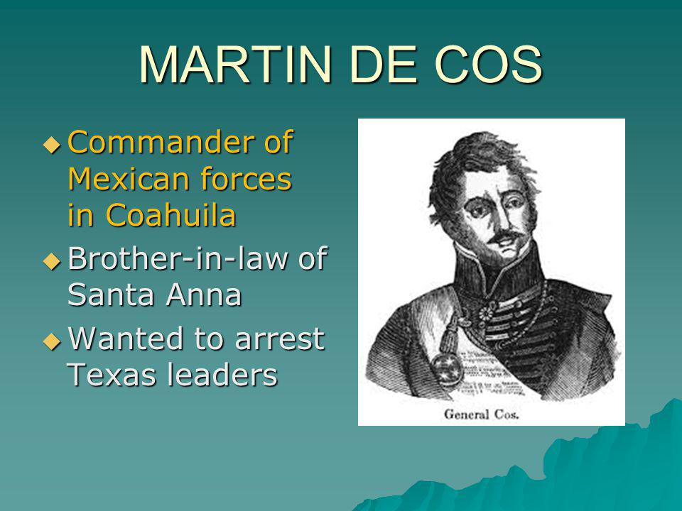 MARTIN DE COS Commander of Mexican forces in Coahuila