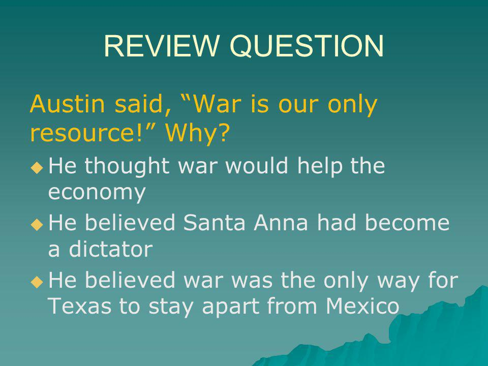 REVIEW QUESTION Austin said, War is our only resource! Why