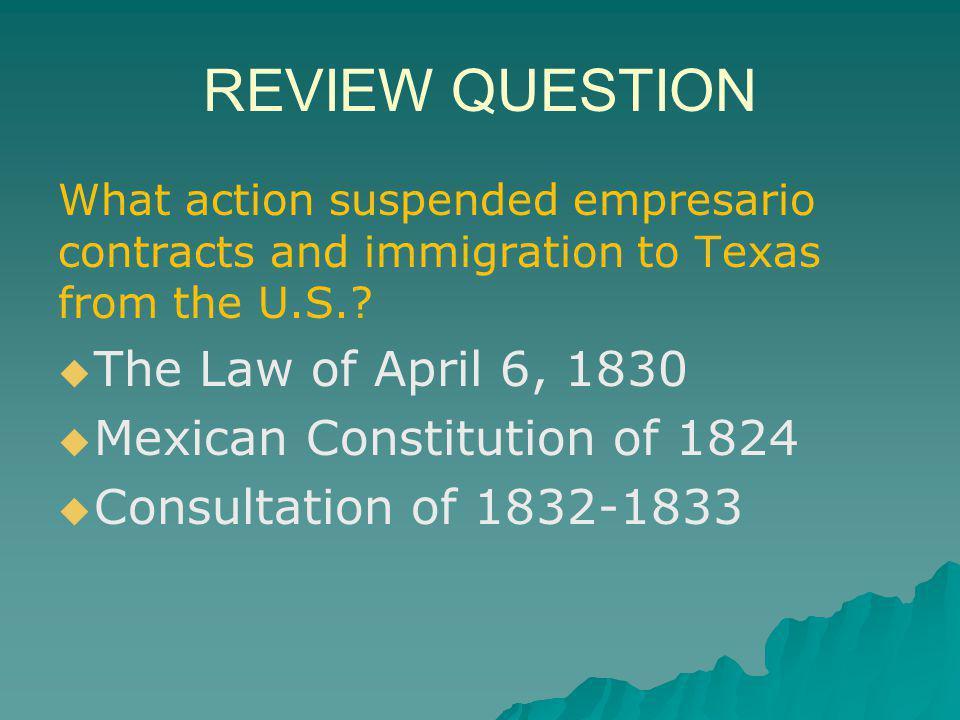 REVIEW QUESTION The Law of April 6, 1830 Mexican Constitution of 1824