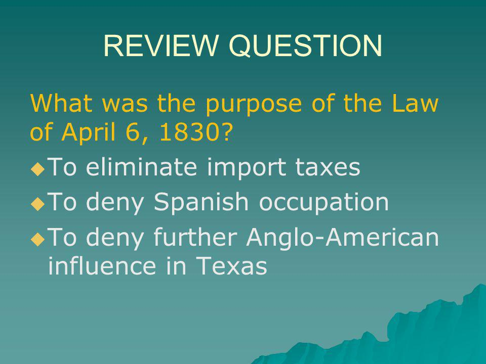 REVIEW QUESTION What was the purpose of the Law of April 6, 1830