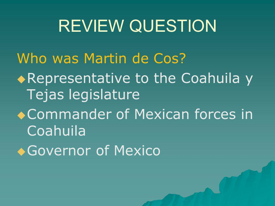 REVIEW QUESTION Who was Martin de Cos