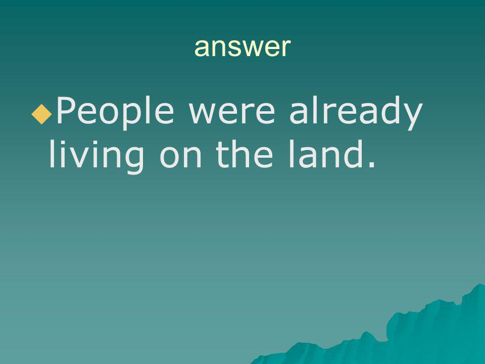 People were already living on the land.